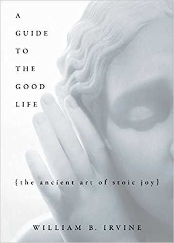 a guide to the good life the ancient art of stoic joy by william b irvine 0